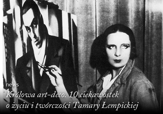 Królowa art-deco 10 ciekawostek o życiu i twórczości Tamary Łempickiej news