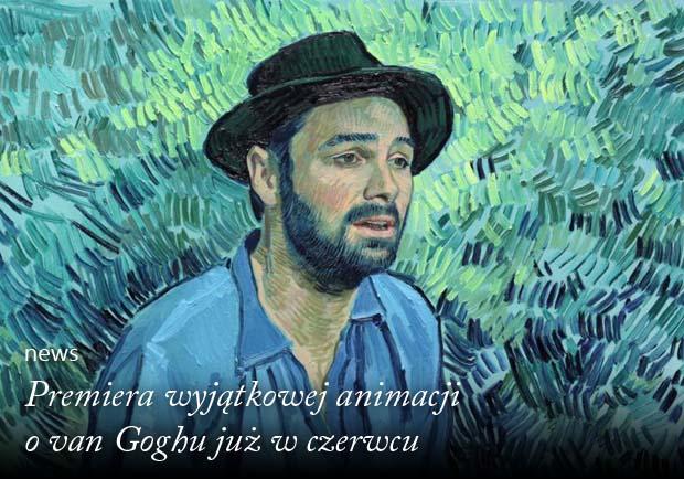 Premiera wyjątkowej animacji o van Goghu już w czerwcu