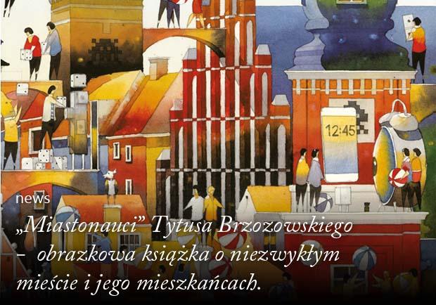 Miastonauci Tytusa Brzozowskiego obrazkowa książka o niezwykłym mieście i jego mieszkańcach