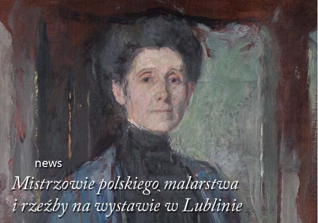 Ecole de Paris, MISTRZOWIE POLSKIEGO MALARSTWA I RZEŹBY NA WYSTAWIE W LUBLINIE wystawa, wystawa w lublinie, olga boznańska, olga boznańska w lublinie