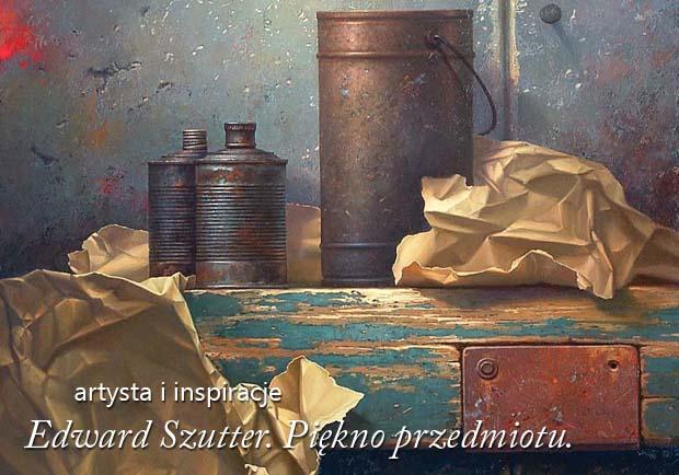 Edward Szutter obrazy artykuł malarstwo martwa natura, artysta i sztuka
